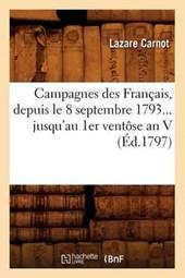 Campagnes Des Français, Depuis Le 8 Septembre 1793 Jusqu'au 1er Ventôse an V (Éd.1797)