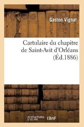 Cartulaire Du Chapitre de Saint-Avit d'Orléans (Éd.1886)