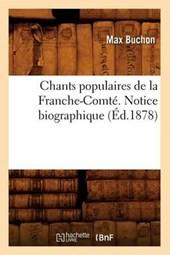 Chants Populaires de la Franche-Comté. Notice Biographique (Éd.1878)