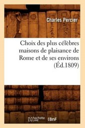 Choix Des Plus Célèbres Maisons de Plaisance de Rome Et de Ses Environs (Éd.1809)