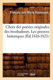 Choix Des Poesies Originales Des Troubadours. Les Preuves Historiques (Ed.1816-1821)