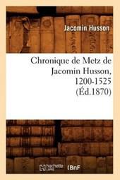 Chronique de Metz de Jacomin Husson, 1200-1525 (Ed.1870)