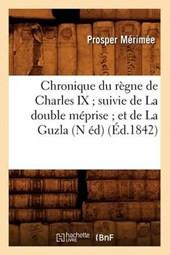 Chronique Du Règne de Charles IX; Suivie de la Double Méprise; Et de la Guzla (N Éd) (Éd.1842)