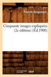 Cinquante Images Expliquées (2e Édition) (Éd.1900)