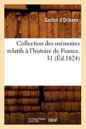 Collection Des Mémoires Relatifs À l'Histoire de France. 31 (Éd.1824)