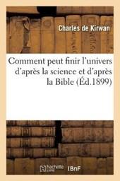 Comment Peut Finir l'Univers d'Après La Science Et d'Après La Bible (Éd.1899)