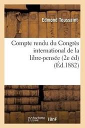 Compte Rendu Du Congrès International de la Libre-Pensée (2e Éd) (Éd.1882)