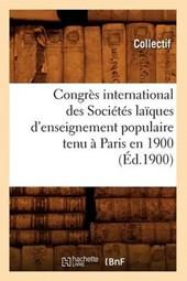 Congrès International Des Sociétés Laïques d'Enseignement Populaire Tenu À Paris En 1900 (Éd.1900)
