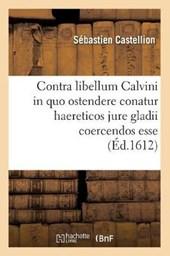 Contra Libellum Calvini in Quo Ostendere Conatur Haereticos Jure Gladii Coercendos Esse (Éd.1612)