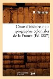Cours d'Histoire Et de Géographie Coloniales de la France, (Éd.1887)