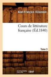 Cours de Littérature Française. Tome 3, [1] (Éd.1840)