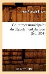 Coutumes Municipales Du Département Du Gers (Éd.1864)