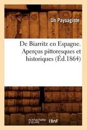 de Biarritz En Espagne. Aperçus Pittoresques Et Historiques, (Éd.1864)