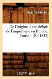 de l'Origine Et Des Débuts de l'Imprimerie En Europe. Partie 1 (Éd.1853)
