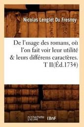 de l'Usage Des Romans, Où l'On Fait Voir Leur Utilité & Leurs Différens Caractères. T Ii(éd.1734)
