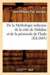 de la Mythologie Indienne de la Côte de Malabar Et de la Péninsule de l'Inde, (Éd.1845)