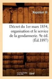 Décret Du 1er Mars 1854, Organisation Et Le Service de la Gendarmerie. 9e Éd. (Éd.1897)