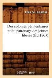 Des Colonies Pénitentiaires Et Du Patronage Des Jeunes Libérés (Éd.1863)