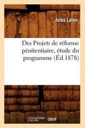 Des Projets de Réforme Pénitentiaire, Étude Du Programme (Éd.1878)