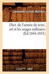 Dict. de l'Armée de Terre, Art Et Les Usages Militaires (Éd.1841-1851)