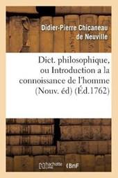 Dict. Philosophique, Ou Introduction a la Connoissance de l'Homme (Nouv. Éd) (Éd.1762)