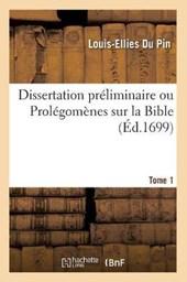 Dissertation Préliminaire Ou Prolégomènes Sur La Bible. Tome 1 (Éd.1699)
