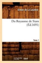 Du Royaume de Siam. Tome 1 (Éd.1691)