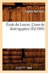 École Du Louvre. Cours de Droit Égyptien, (Éd.1884)
