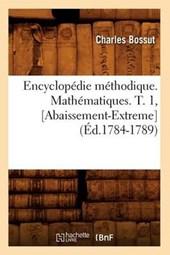 Encyclopédie Méthodique. Mathématiques. T. 1, [abaissement-Extreme] (Éd.1784-1789)