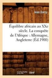 Équilibre Africain Au Xxe Siècle. La Conquète de l'Afrique
