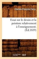 Essai Sur Le Dessin Et La Peinture Relativement À l'Enseignement . (Éd.1819)
