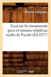 Essai Sur Les Monuments Grecs Et Romains Relatifs Au Mythe de Psyché (Éd.1877)
