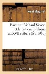 Essai Sur Richard Simon Et La Critique Biblique Au Xviie Siècle (Éd.1900)