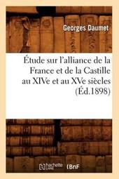 Étude Sur l'Alliance de la France Et de la Castille Au Xive Et Au Xve Siècles (Éd.1898)