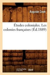 Études Coloniales. Les Colonies Françaises, (Éd.1889)