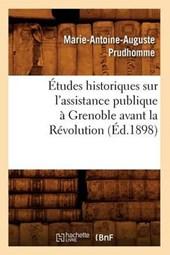 Études Historiques Sur l'Assistance Publique À Grenoble Avant La Révolution (Éd.1898)