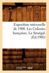 Exposition Universelle de 1900. Les Colonies Francaises. Le Senegal, (Ed.1900) | Collectif |