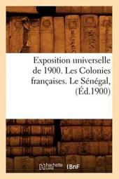 Exposition Universelle de 1900. Les Colonies Francaises. Le Senegal, (Ed.1900)