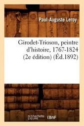 Girodet-Trioson, Peintre d'Histoire, 1767-1824 (2e Édition) (Éd.1892)