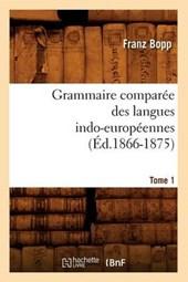 Grammaire Comparée Des Langues Indo-Européennes. Tome 1 (Éd.1866-1875)