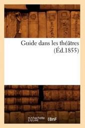 Guide Dans Les Théâtres (Éd.1855)