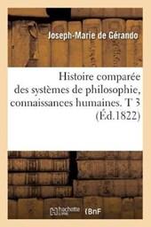 Histoire Comparée Des Systèmes de Philosophie, Connaissances Humaines. T 3 (Éd.1822)