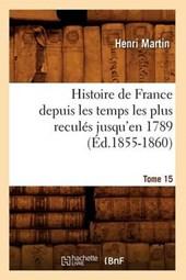 Histoire de France Depuis Les Temps Les Plus Reculés Jusqu'en 1789. Tome 15 (Éd.1855-1860)