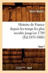Histoire de France Depuis Les Temps Les Plus Reculés Jusqu'en 1789. Tome 7 (Éd.1855-1860)