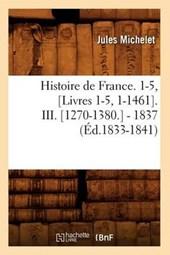 Histoire de France. 1-5, [livres 1-5, 1-1461]. III. [1270-1380.] - 1837 (Éd.1833-1841)