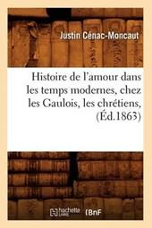 Histoire de l'Amour Dans Les Temps Modernes, Chez Les Gaulois, Les Chrétiens, (Éd.1863)