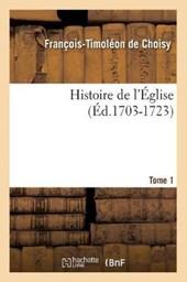 Histoire de l'Église. Tome 1 (Éd.1703-1723)