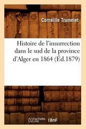 Histoire de l'Insurrection Dans Le Sud de la Province d'Alger En 1864 (Éd.1879)