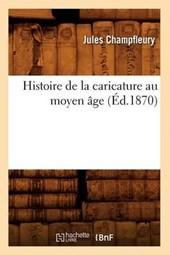 Histoire de La Caricature Au Moyen A[ge (A0/00d.1870)