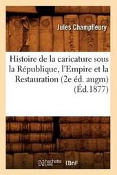 Histoire de la Caricature Sous La République, l'Empire Et La Restauration (2e Éd. Augm) (Éd.1877)